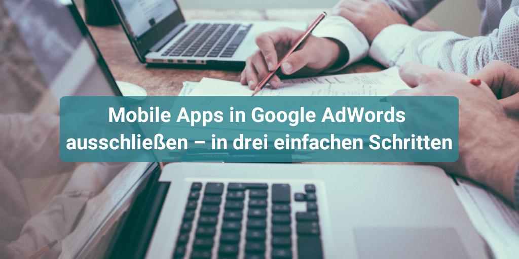 Mobile Ads in Google AdWords ausschließen – in drei einfachen Schritten