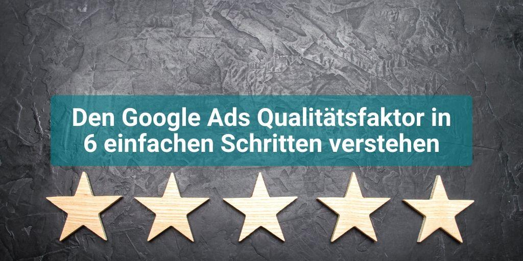 Den Googel Ads Qualitätsfaktor in 6 einfachen Schritten verstehen