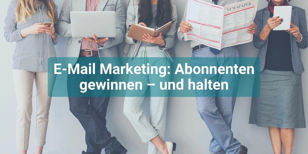 newsletter abonennten gewinnen halten email marketing