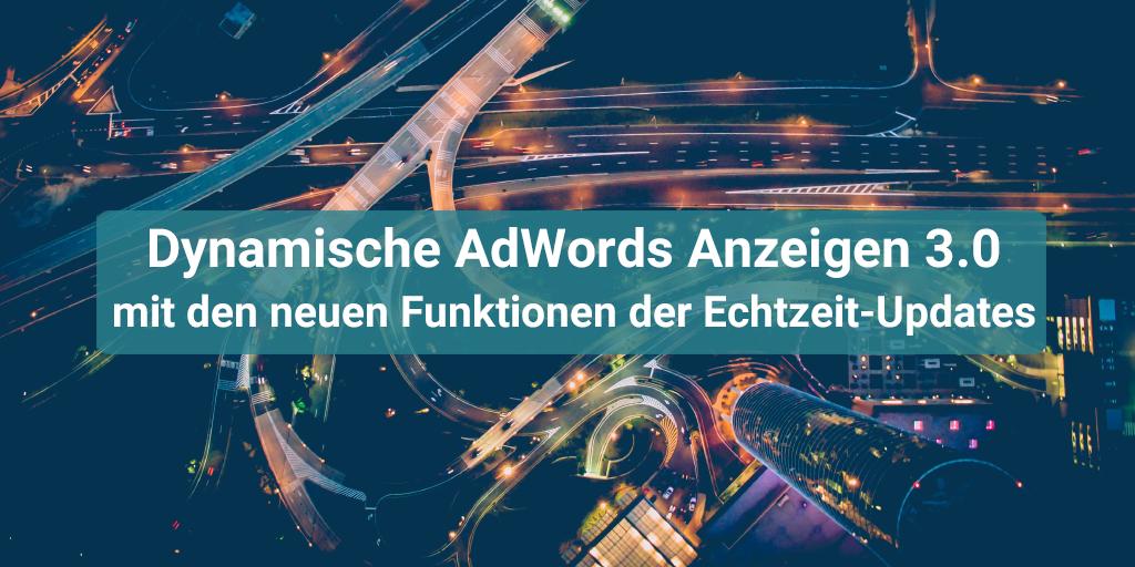 Dynamische AdWords Anzeigen 3.0 mit den neuen Funktionen der Echtzeit-Updates