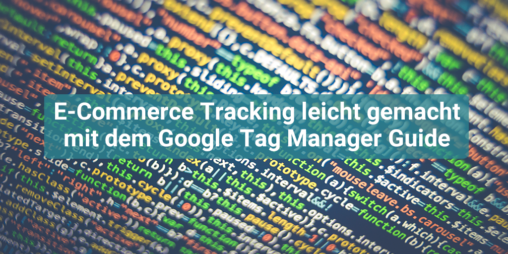 E-Commerce Tracking leicht gemacht mit dem Google Tag Manager Guide