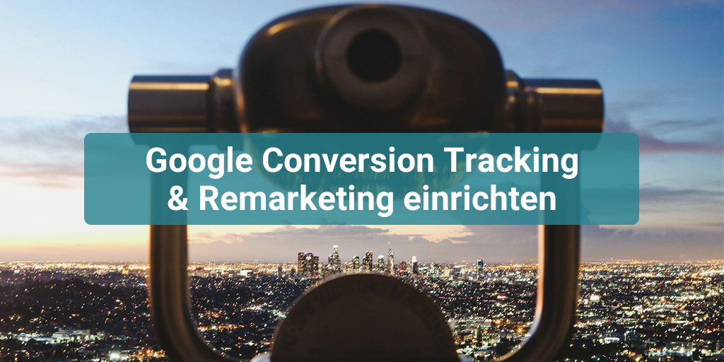 Conversion Tracking & Remarketing für Google Ads einrichten