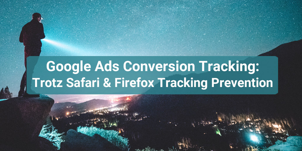 Google Ads Conversion Tracking trotz Safari & Firefox Tracking Prevention