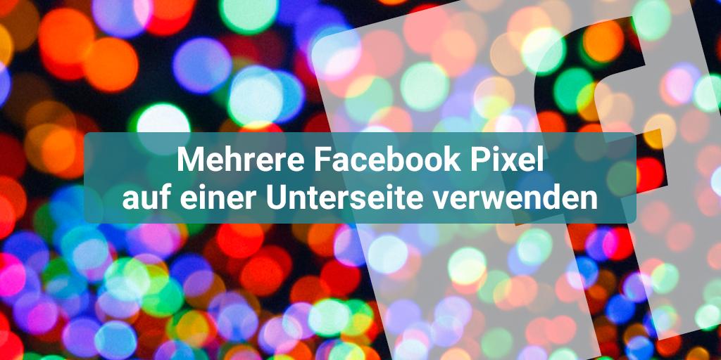 Mehrere Facebook Pixel auf einer Unterseite verwenden
