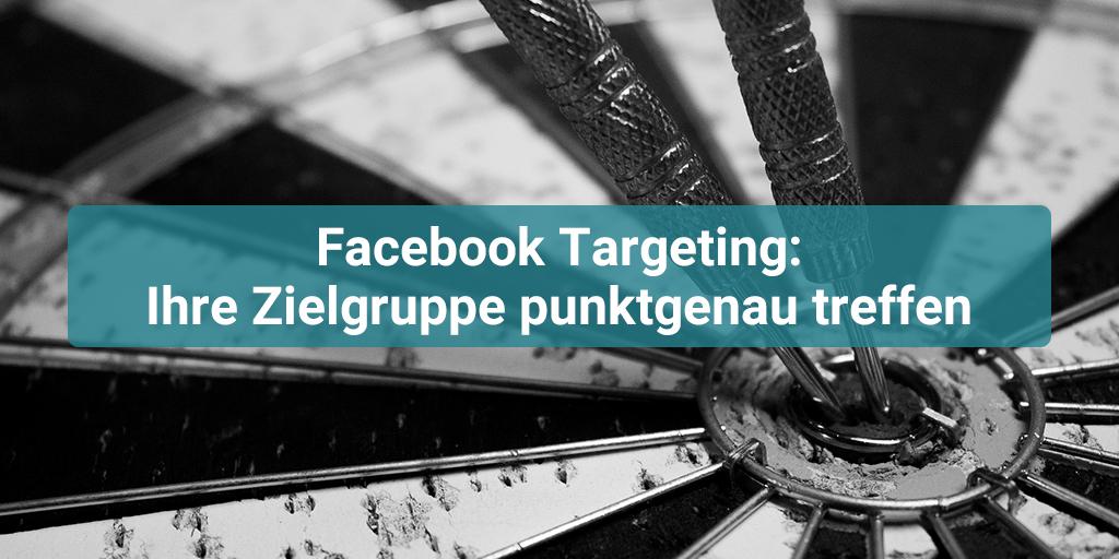 Facebook Targeting: Ihre Zielgruppe punktgenau treffen