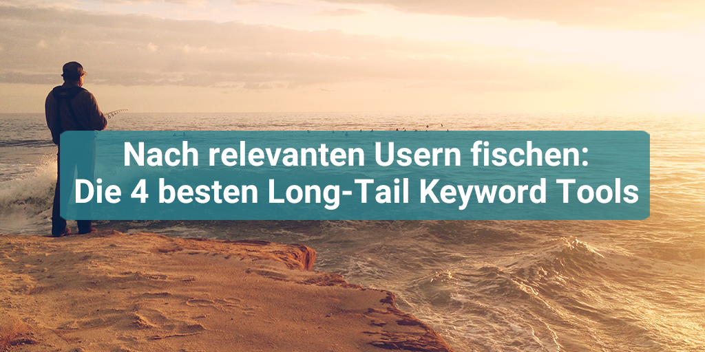 4 Tools für Long Tail Keywords SEO