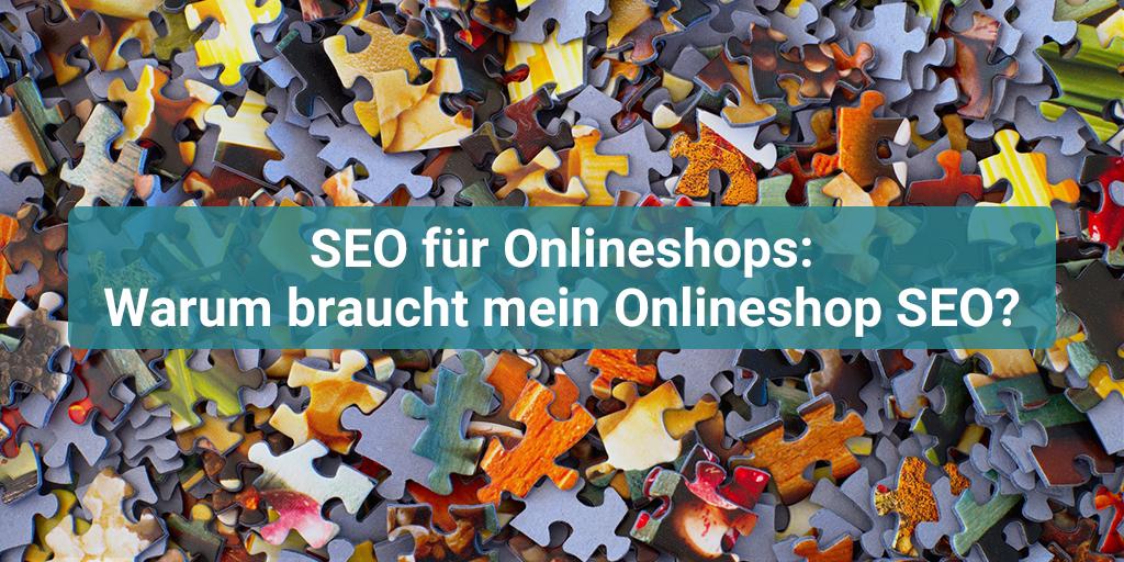 SEO für Onlineshops: Warum braucht mein Onlineshop SEO?