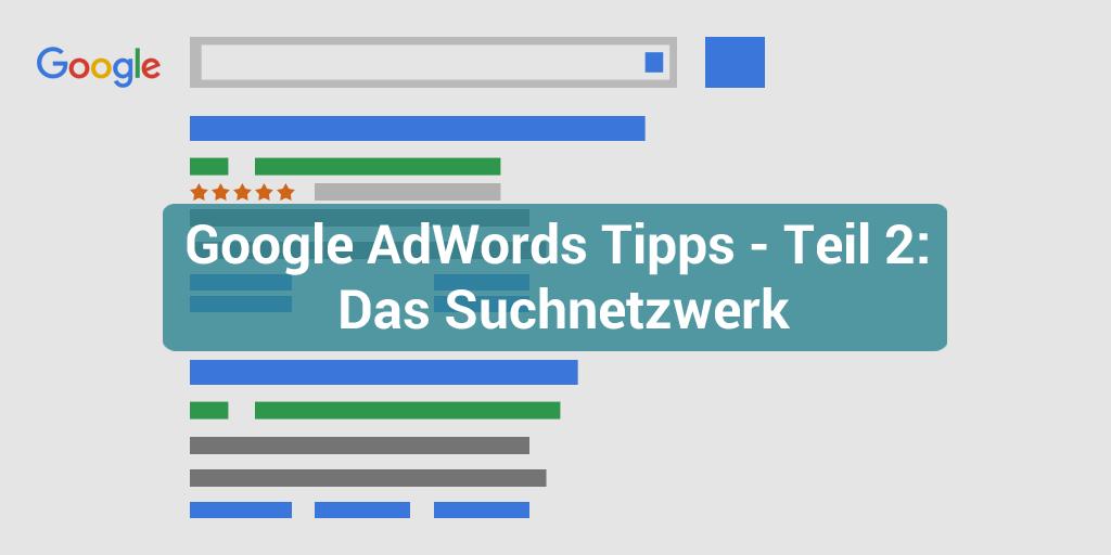 Google AdWords Tipps – Teil 2: Das Suchnetzwerk